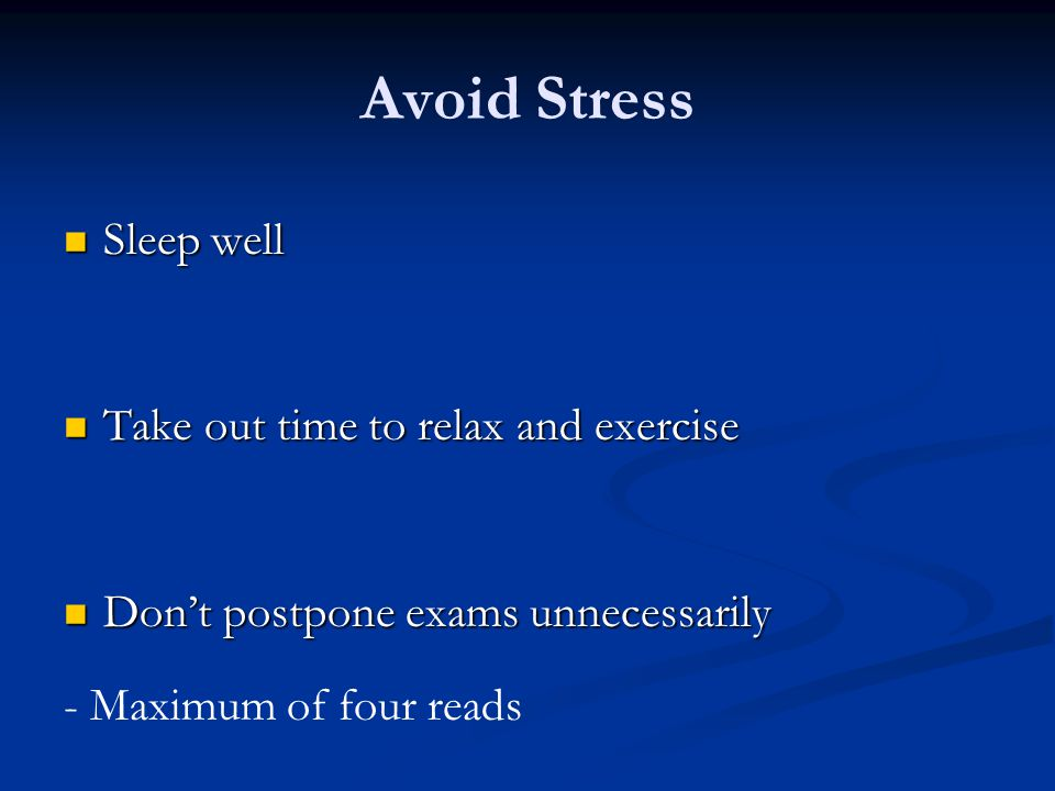 Avoid Stress Sleep well Take out time to relax and exercise