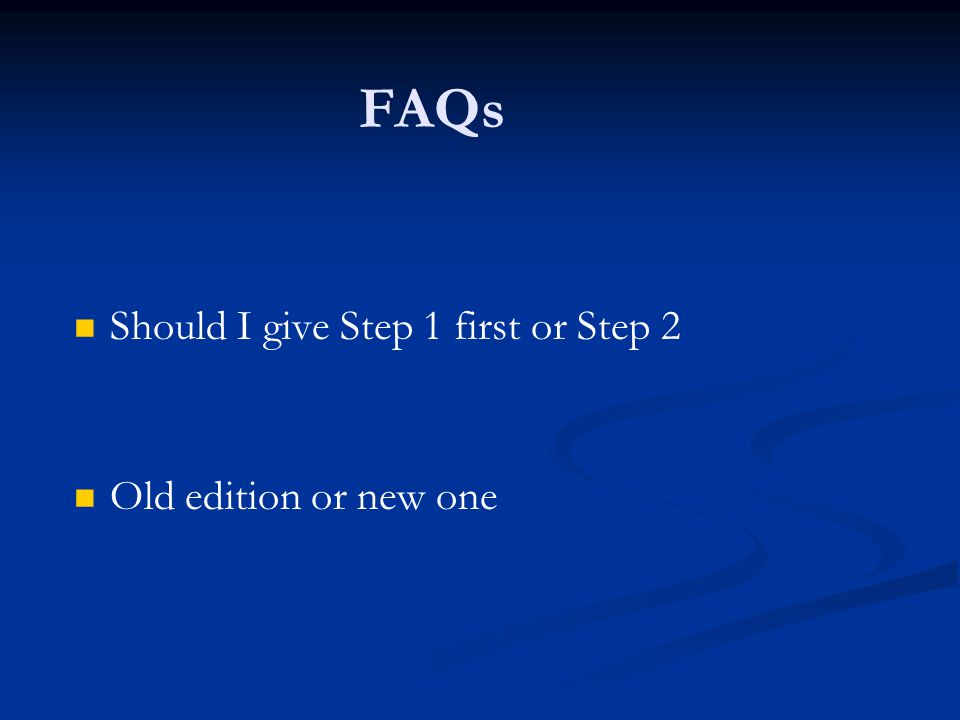 FAQs Should I give Step 1 first or Step 2 Old edition or new one