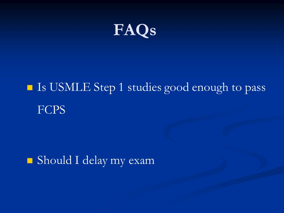FAQs Is USMLE Step 1 studies good enough to pass FCPS