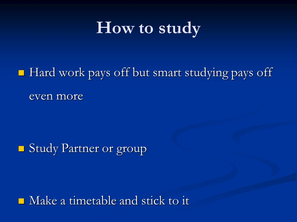 How to study Hard work pays off but smart studying pays off even more