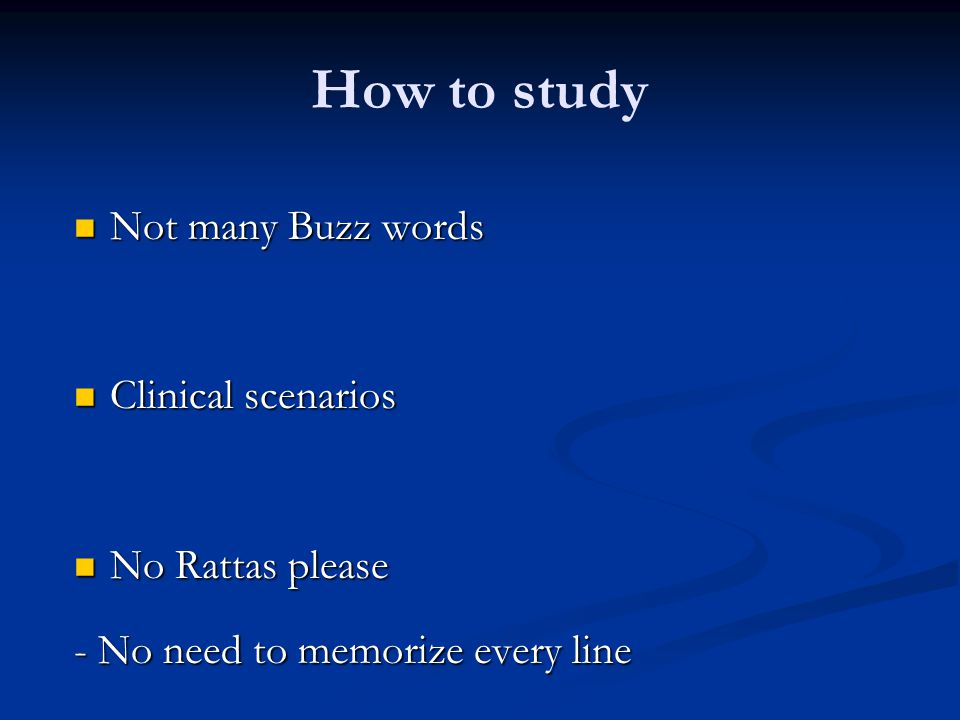 How to study Not many Buzz words Clinical scenarios No Rattas please