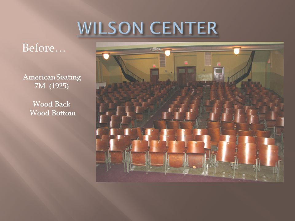 WILSON CENTER Before… American Seating 7M (1925) Wood Back Wood Bottom