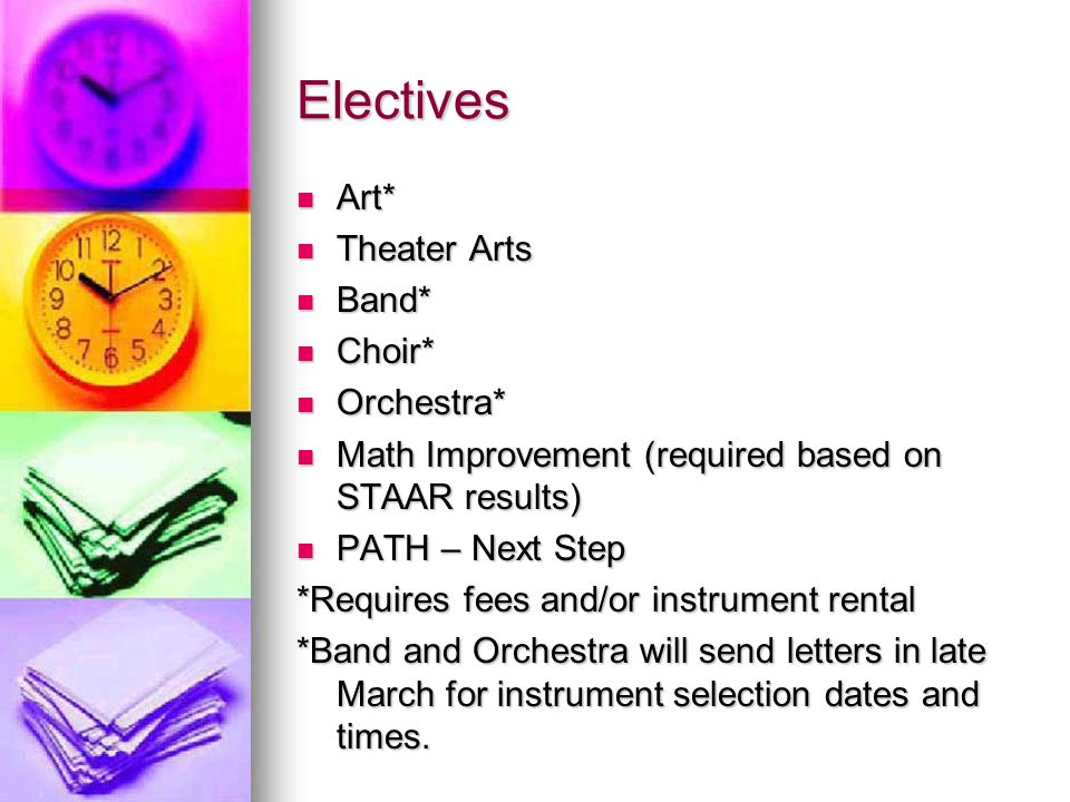 Electives Art* Theater Arts Band* Choir* Orchestra*