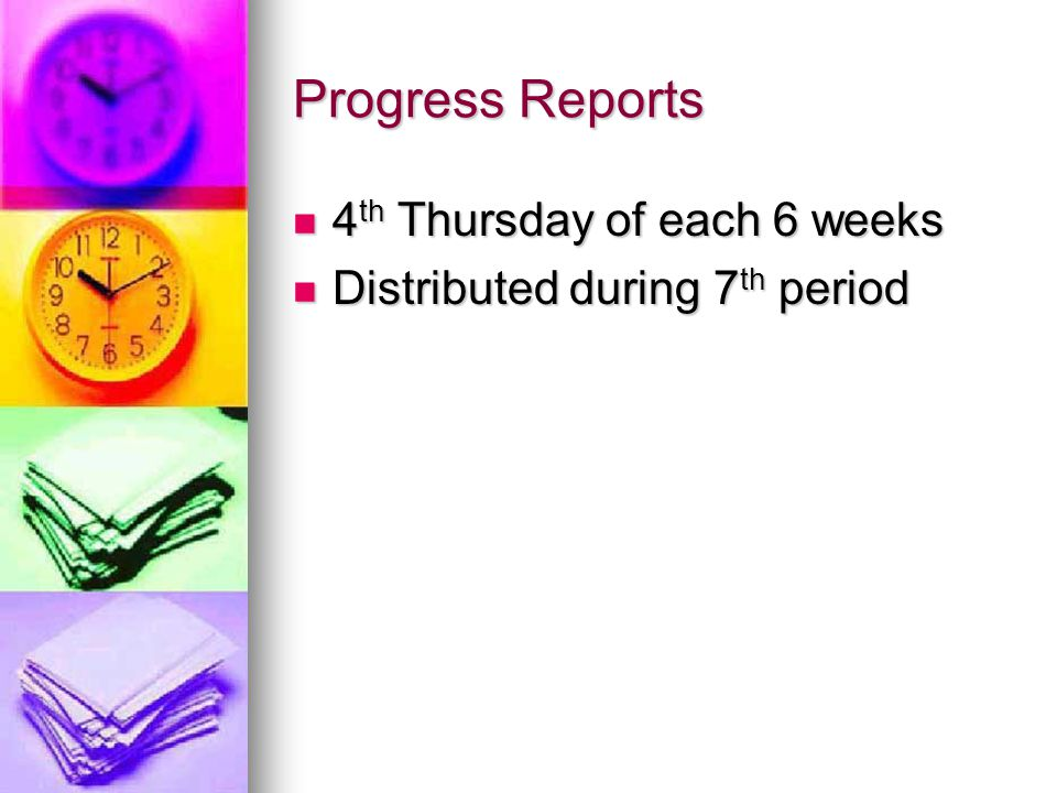 Progress Reports 4th Thursday of each 6 weeks