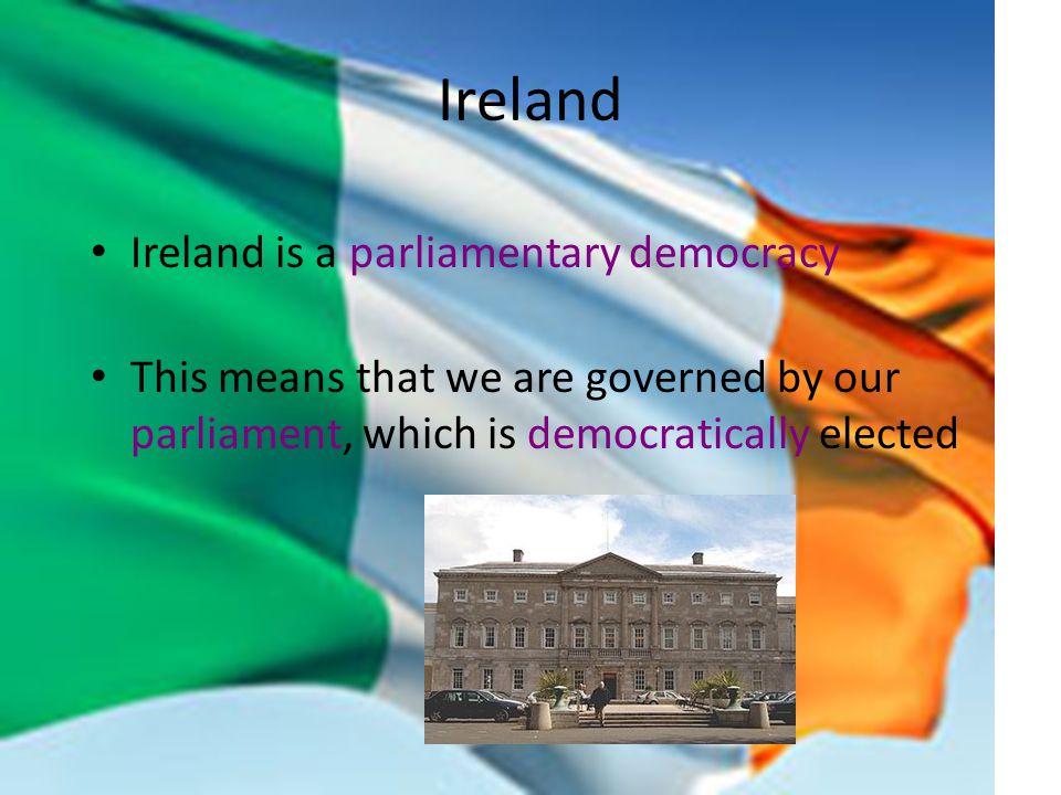 Ireland Ireland is a parliamentary democracy