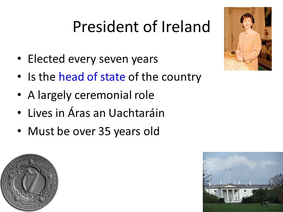 President of Ireland Elected every seven years