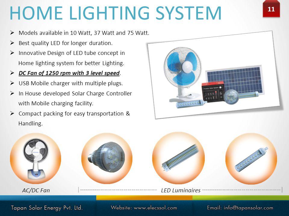 HOME LIGHTING SYSTEM 11. Models available in 10 Watt, 37 Watt and 75 Watt. Best quality LED for longer duration.