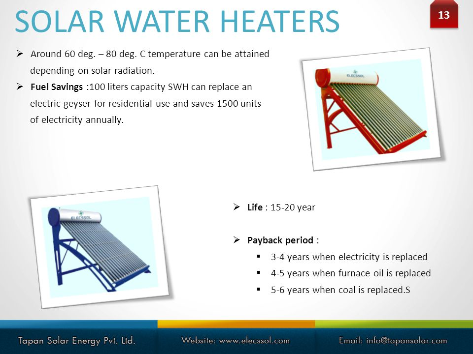 SOLAR WATER HEATERS 13. Around 60 deg. – 80 deg. C temperature can be attained. depending on solar radiation.