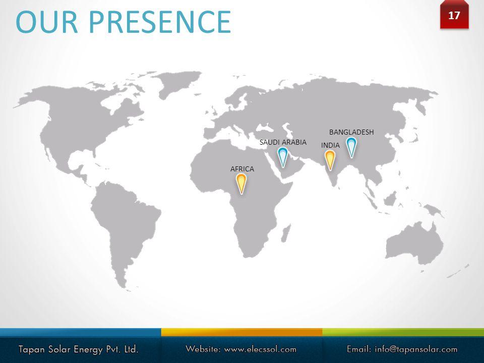 OUR PRESENCE 17 BANGLADESH SAUDI ARABIA INDIA AFRICA