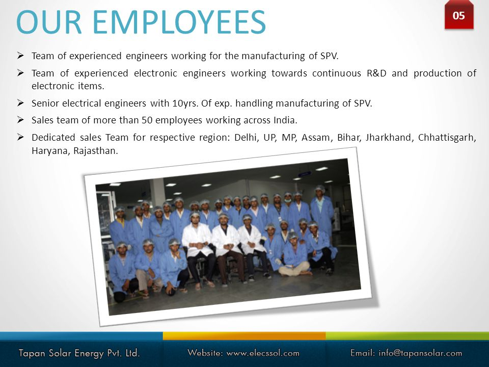 OUR EMPLOYEES 05. Team of experienced engineers working for the manufacturing of SPV.
