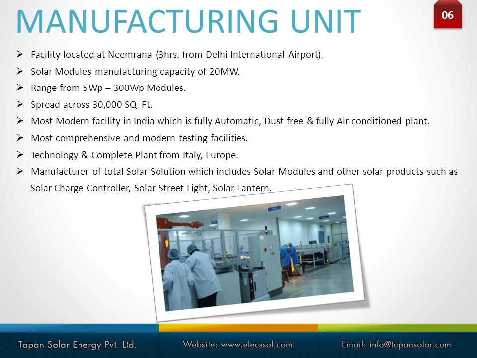 MANUFACTURING UNIT 06. Facility located at Neemrana (3hrs. from Delhi International Airport). Solar Modules manufacturing capacity of 20MW.