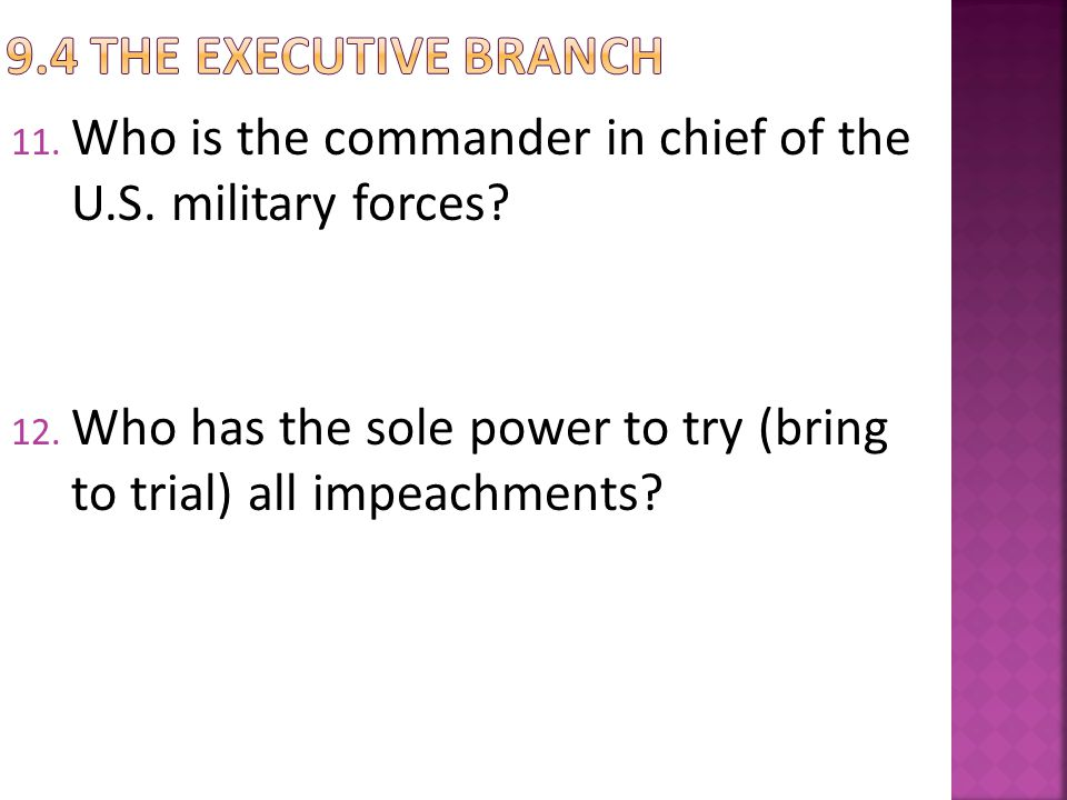 9.4 The Executive Branch Who is the commander in chief of the U.S. military forces