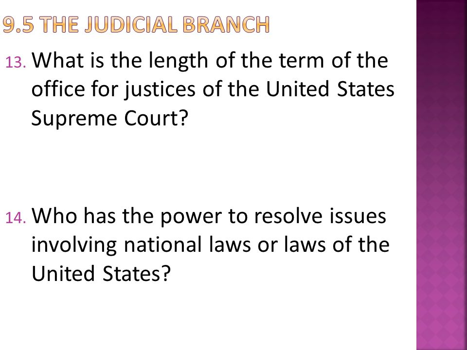 9.5 The judicial Branch What is the length of the term of the office for justices of the United States Supreme Court