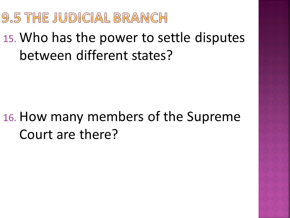 9.5 The judicial Branch Who has the power to settle disputes between different states.