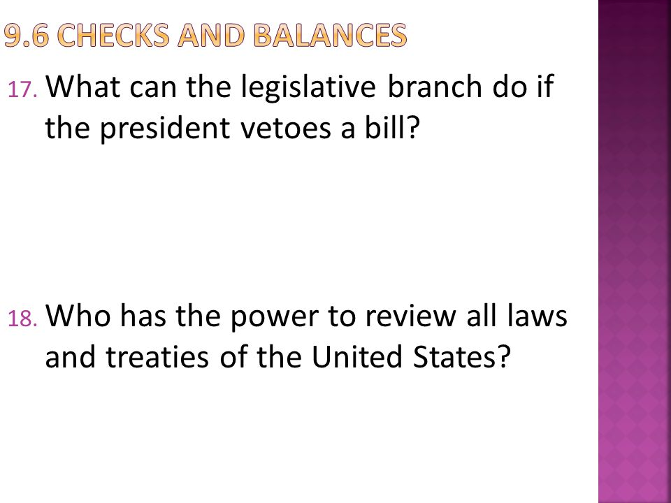 9.6 checks and balances What can the legislative branch do if the president vetoes a bill