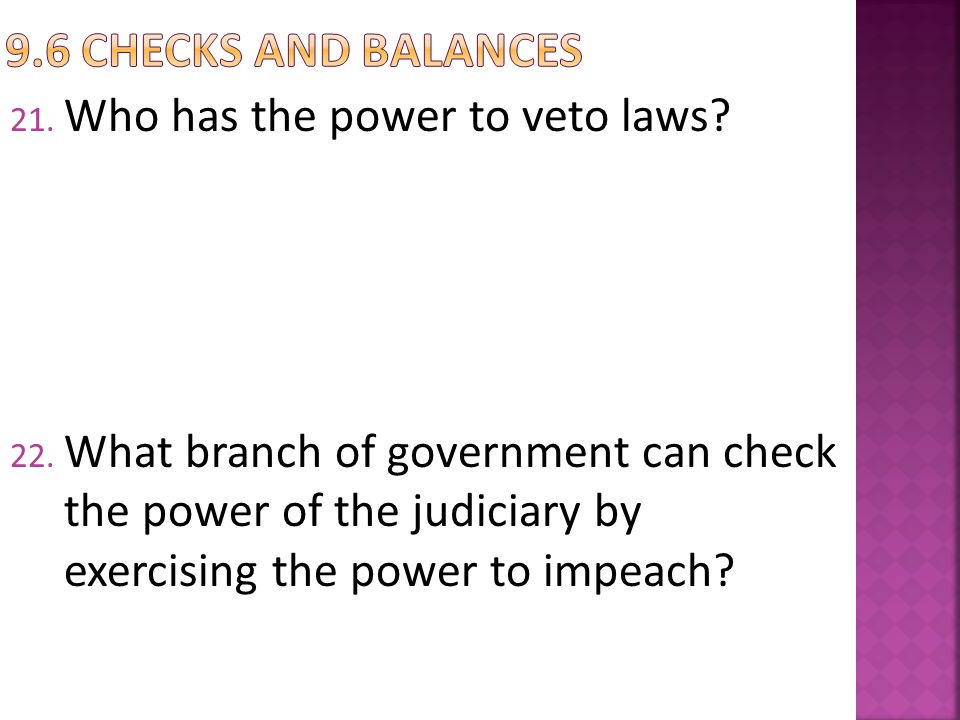 9.6 Checks and balances Who has the power to veto laws