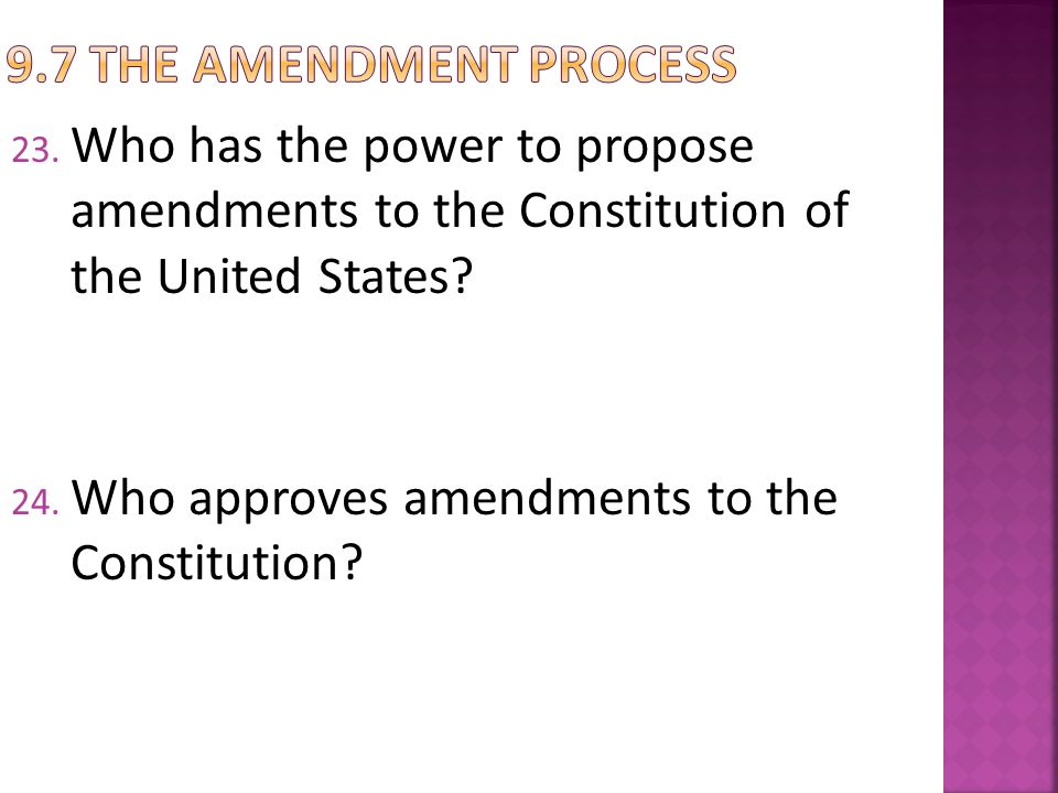 9.7 The Amendment Process Who has the power to propose amendments to the Constitution of the United States