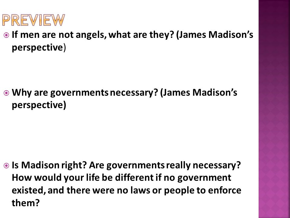 preview If men are not angels, what are they (James Madison's perspective) Why are governments necessary (James Madison's perspective)