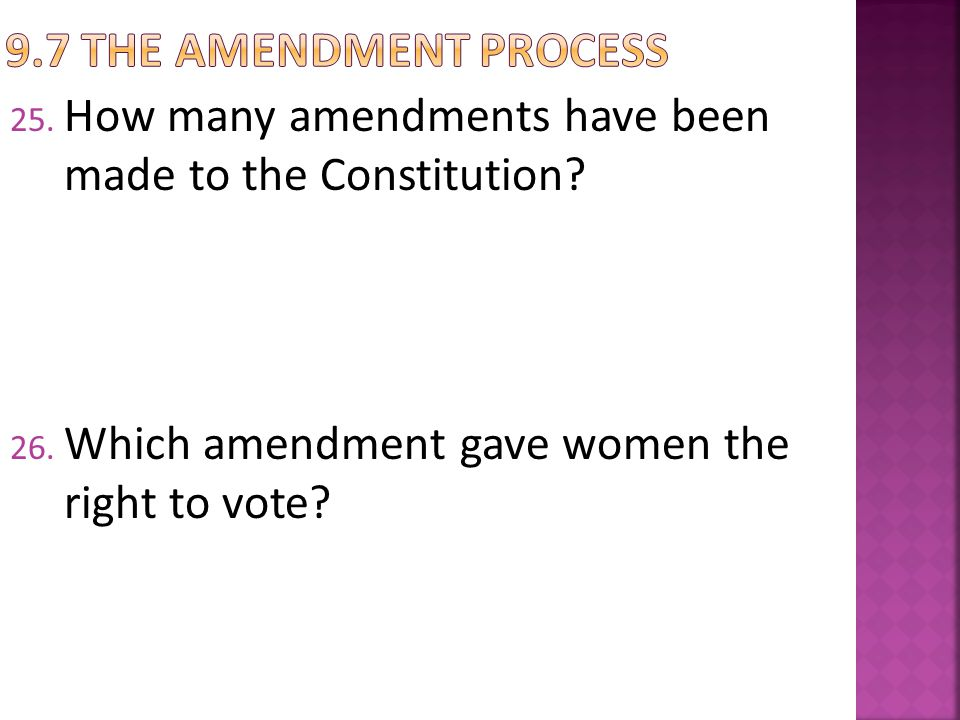9.7 The Amendment Process How many amendments have been made to the Constitution.