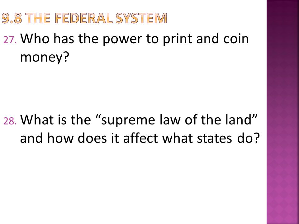 9.8 The federal System Who has the power to print and coin money