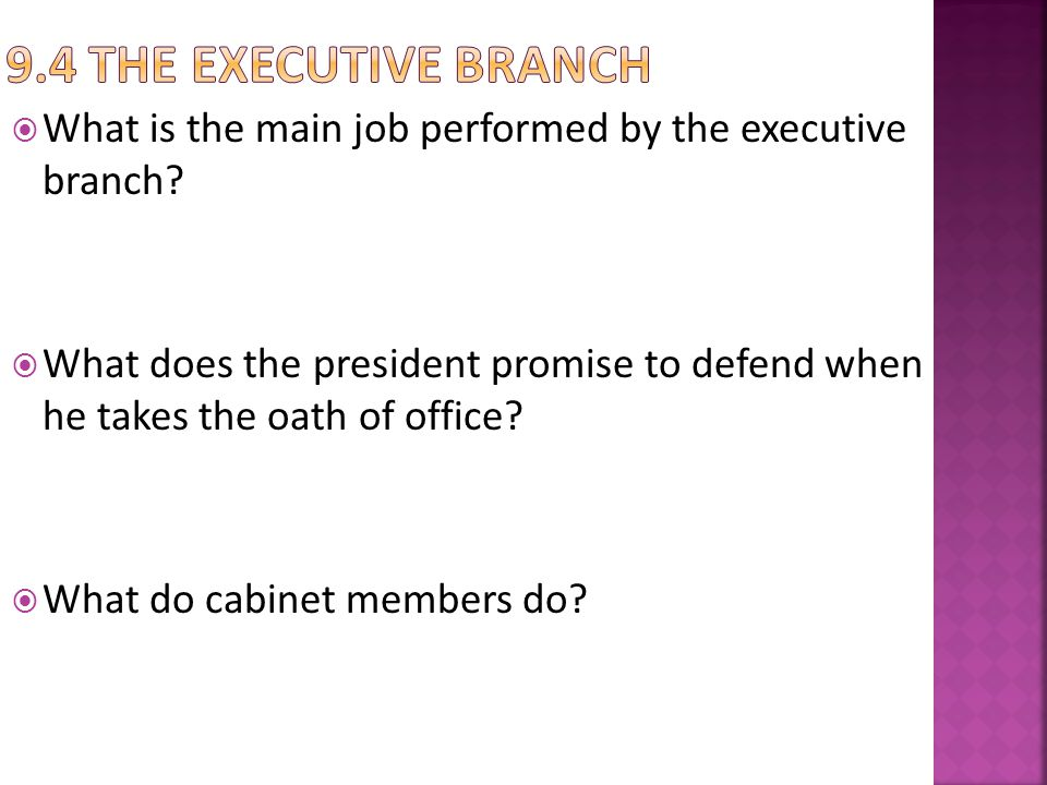 9.4 The Executive Branch What is the main job performed by the executive branch
