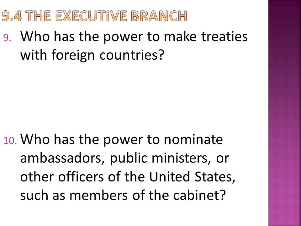 9.4 The Executive Branch Who has the power to make treaties with foreign countries