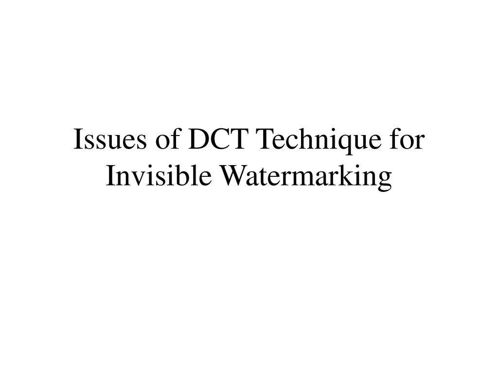 Issues of DCT Technique for Invisible Watermarking