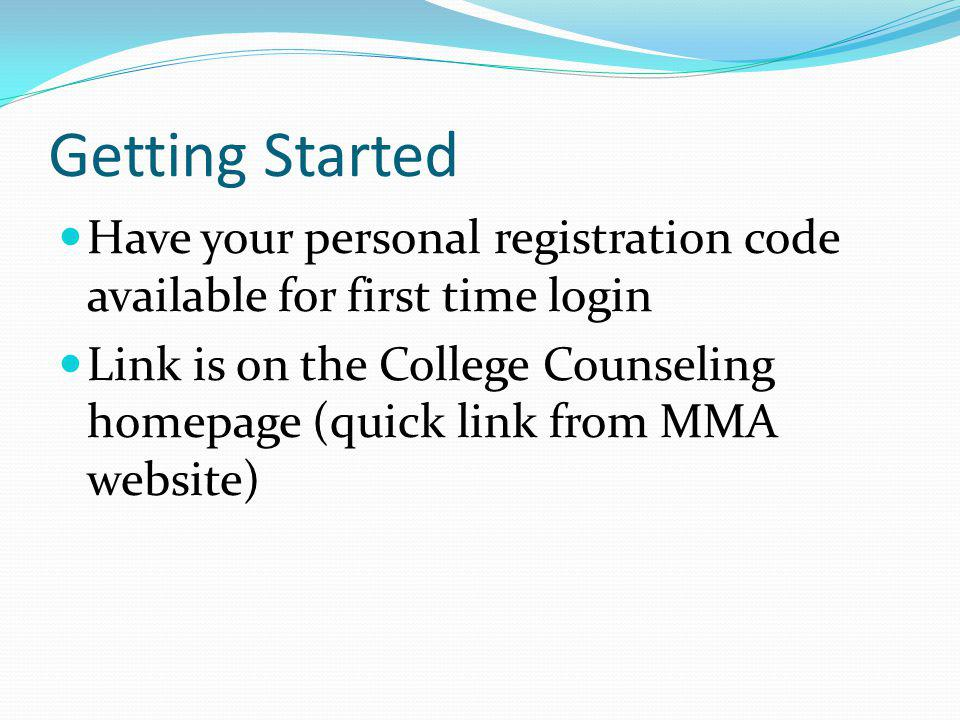 Getting Started Have your personal registration code available for first time login.