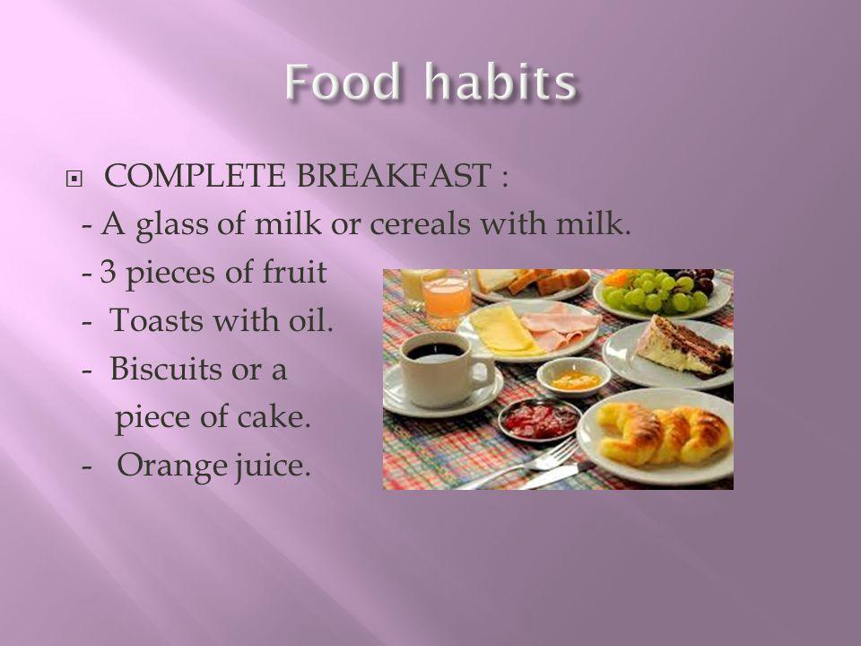 Food habits COMPLETE BREAKFAST :