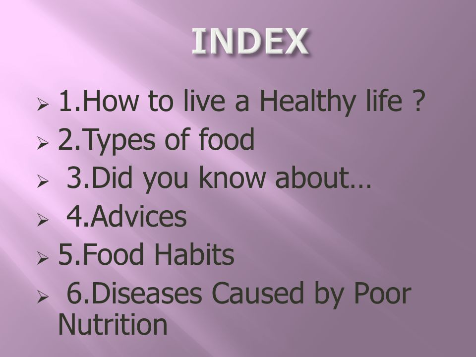 INDEX 1.How to live a Healthy life 2.Types of food