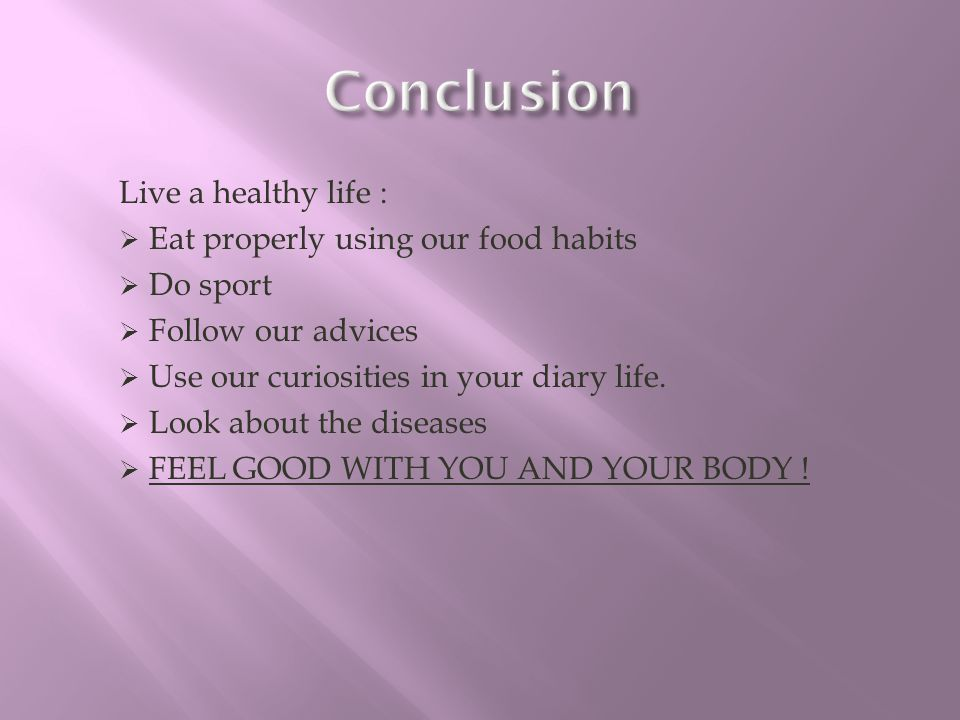 Conclusion Live a healthy life : Eat properly using our food habits