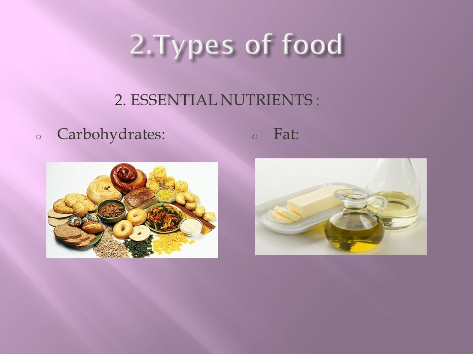 2.Types of food 2. Essential nutrients : Carbohydrates: Fat: