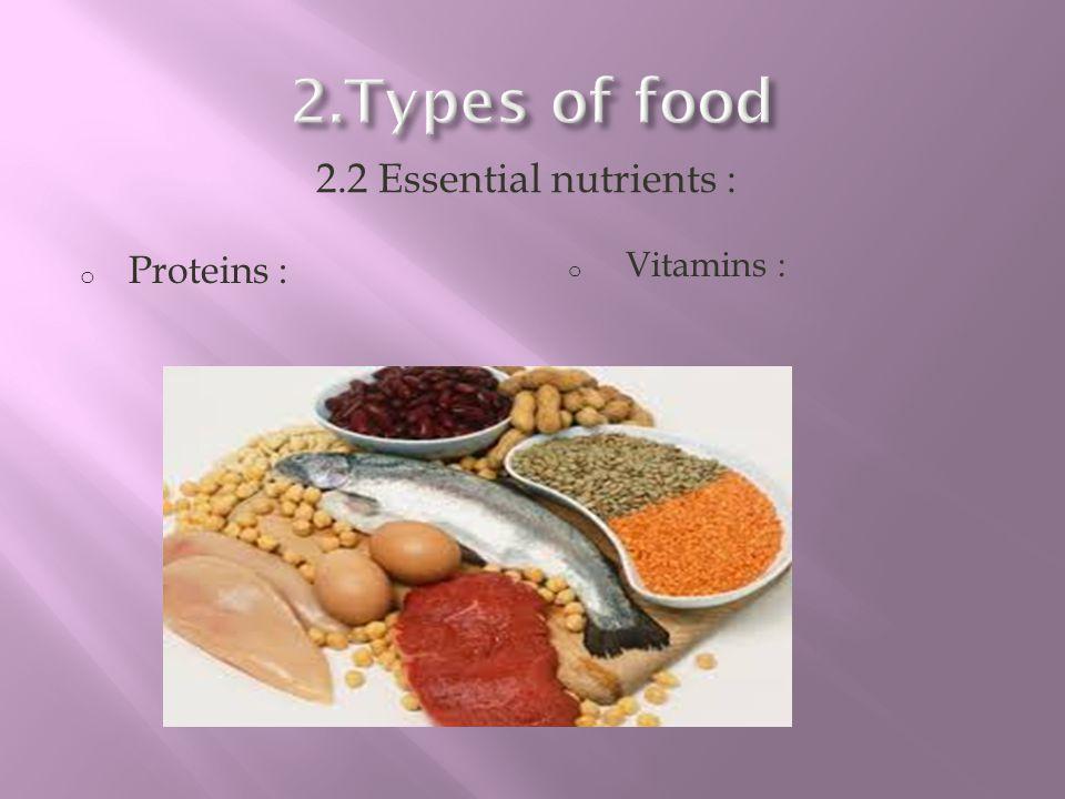 2.Types of food 2.2 Essential nutrients : Proteins : Vitamins :