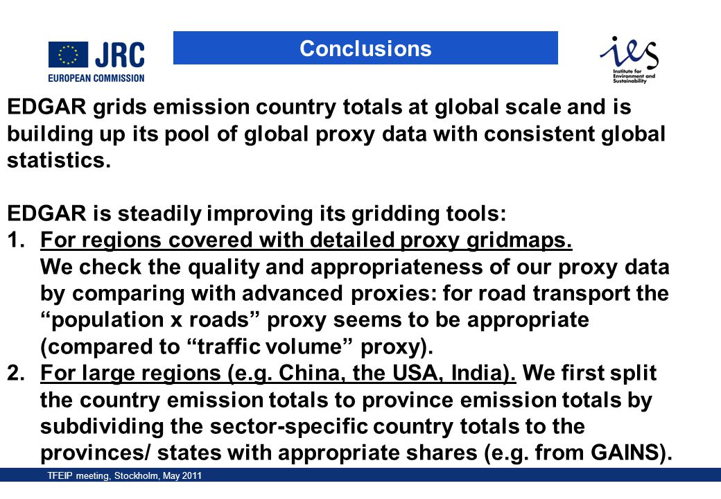 Conclusions EDGAR grids emission country totals at global scale and is building up its pool of global proxy data with consistent global statistics.
