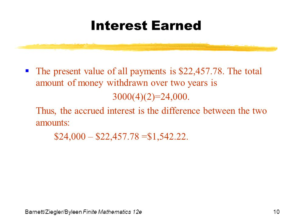 Interest Earned The present value of all payments is $22,457.78. The total amount of money withdrawn over two years is.