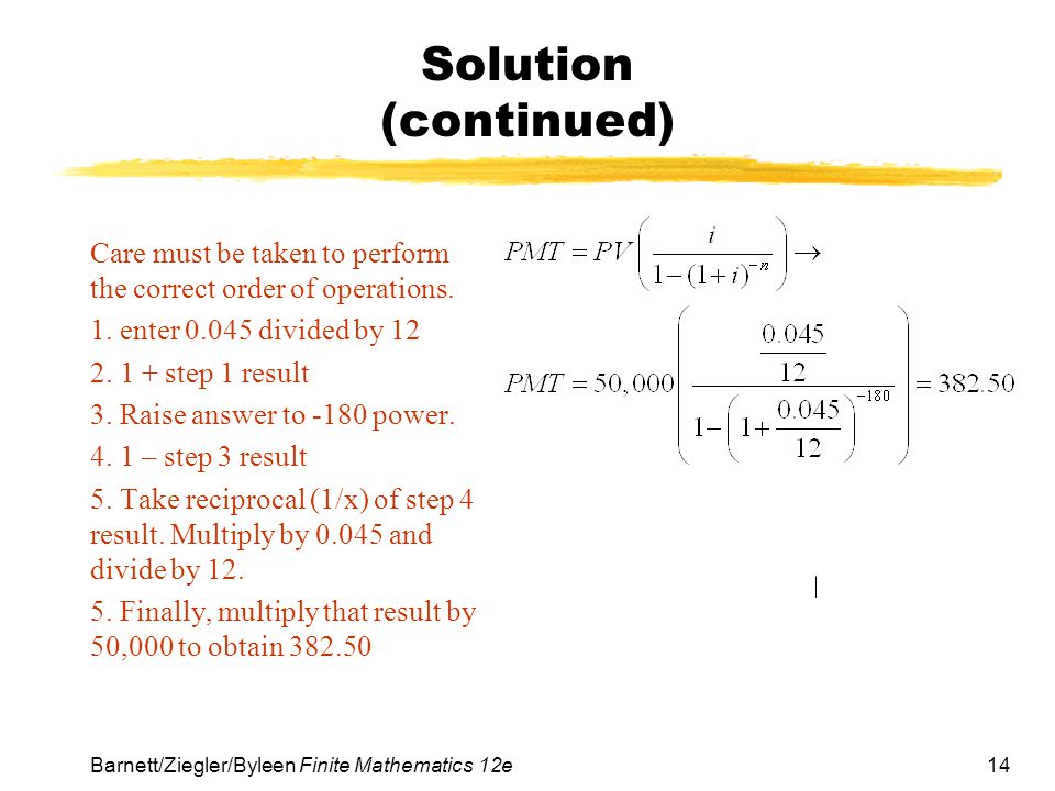 Solution (continued) Care must be taken to perform the correct order of operations. 1. enter 0.045 divided by 12.