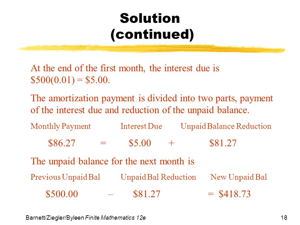 Solution (continued) At the end of the first month, the interest due is $500(0.01) = $5.00.