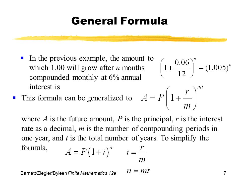 General Formula In the previous example, the amount to which 1.00 will grow after n months compounded monthly at 6% annual interest is.