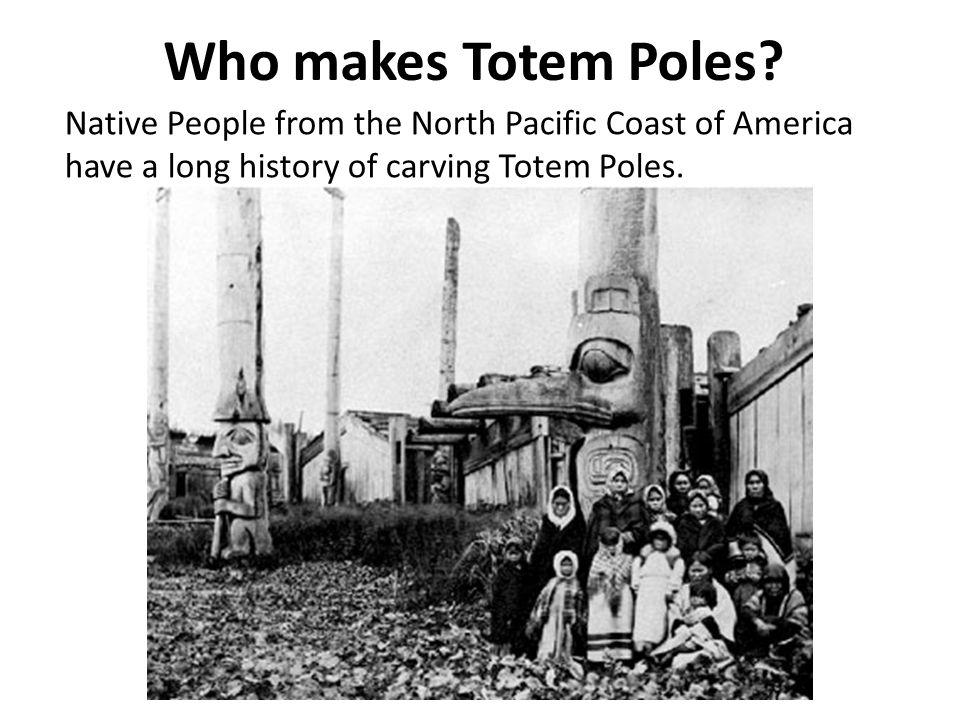 Who makes Totem Poles.