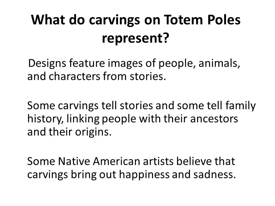 What do carvings on Totem Poles represent