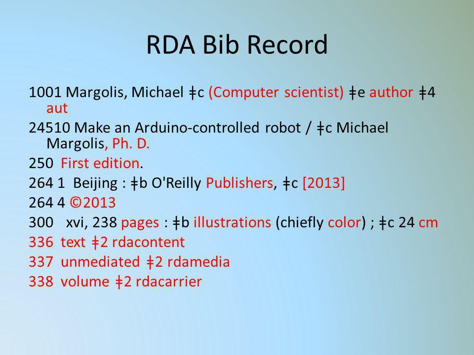 RDA Bib Record 1001 Margolis, Michael ǂc (Computer scientist) ǂe author ǂ4 aut. 24510 Make an Arduino-controlled robot / ǂc Michael Margolis, Ph. D.