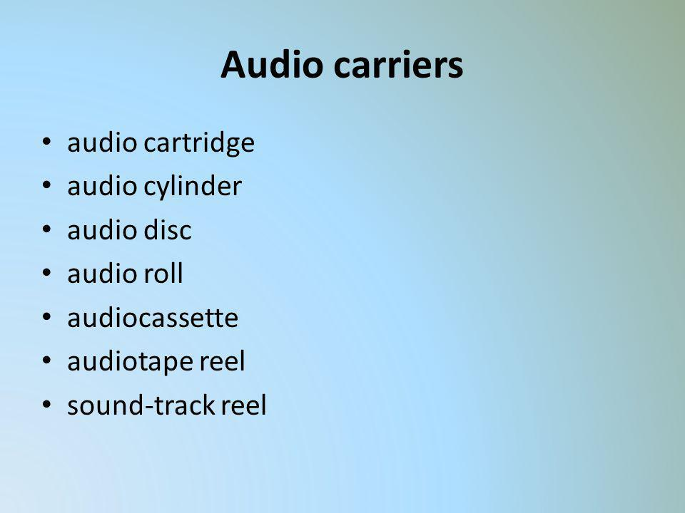 Audio carriers audio cartridge audio cylinder audio disc audio roll