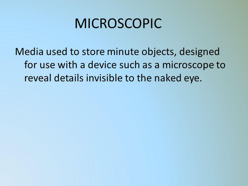 MICROSCOPIC Media used to store minute objects, designed for use with a device such as a microscope to reveal details invisible to the naked eye.