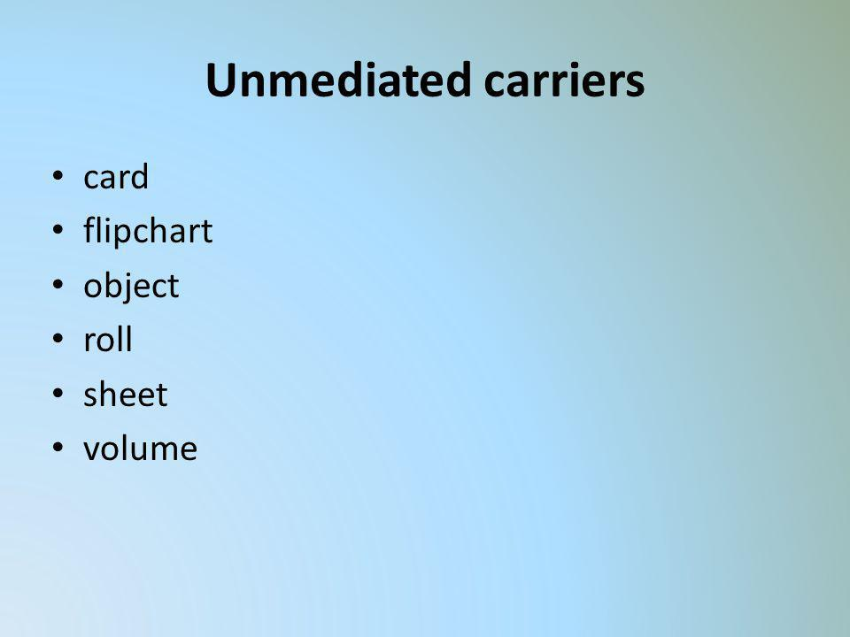 Unmediated carriers card flipchart object roll sheet volume