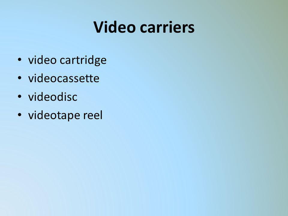 Video carriers video cartridge videocassette videodisc videotape reel