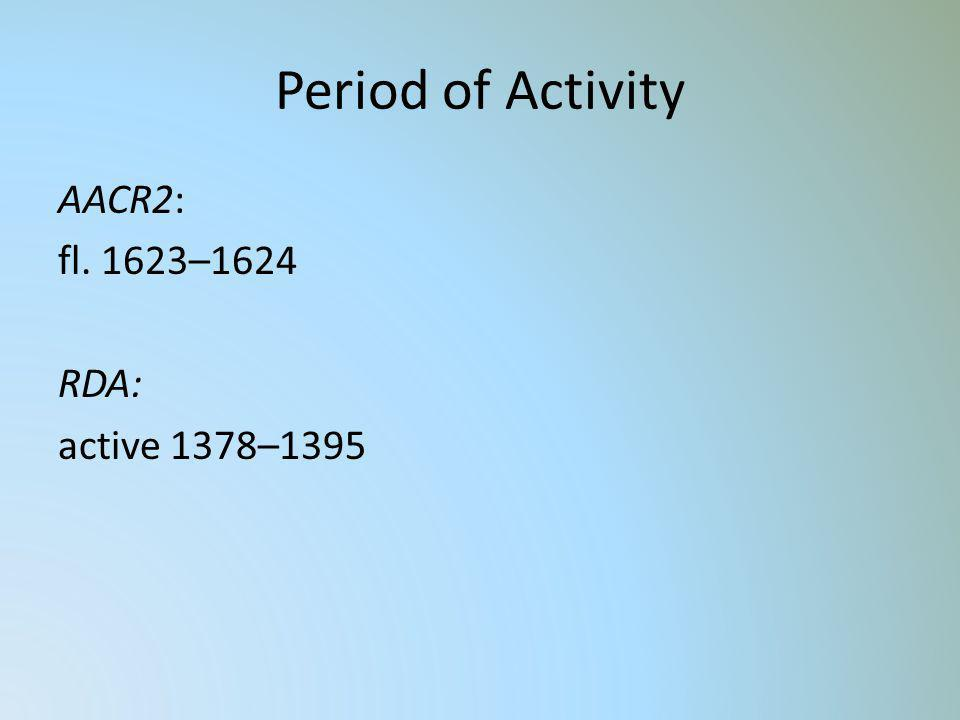 Period of Activity AACR2: fl. 1623–1624 RDA: active 1378–1395