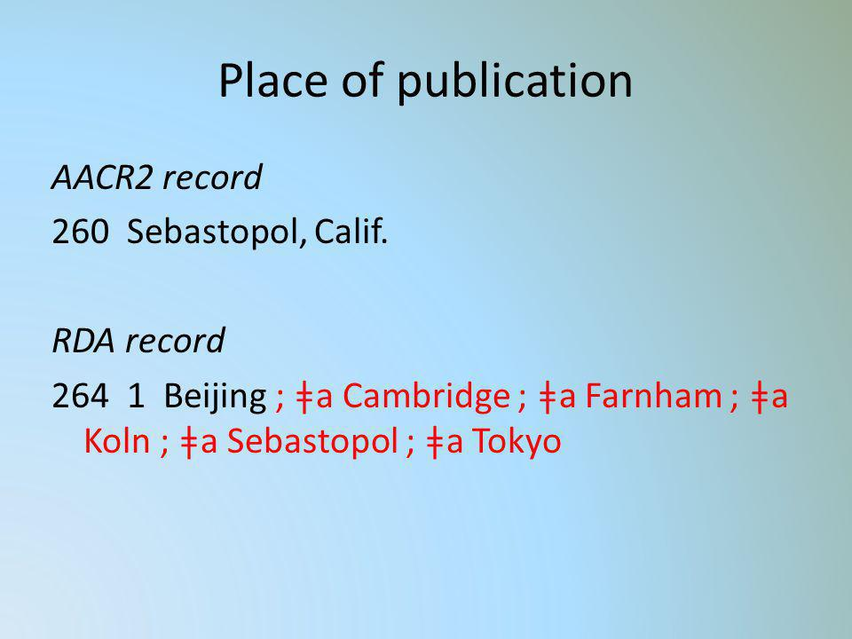 Place of publication AACR2 record 260 Sebastopol, Calif.