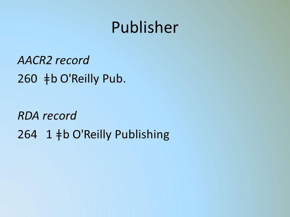 Publisher AACR2 record 260 ǂb O Reilly Pub. RDA record