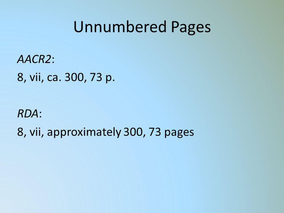 Unnumbered Pages AACR2: 8, vii, ca. 300, 73 p. RDA: 8, vii, approximately 300, 73 pages