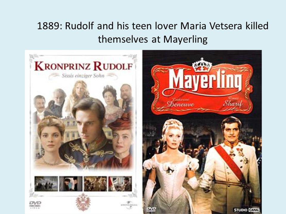 1889: Rudolf and his teen lover Maria Vetsera killed themselves at Mayerling